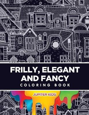 Frilly, Elegant and Fancy Coloring Book (Paperback)