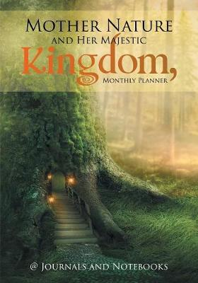 Mother Nature and Her Majestic Kingdom, Monthly Planner (Paperback)
