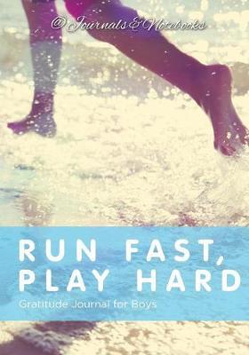 Run Fast, Play Hard. Gratitude Journal for Boys (Paperback)