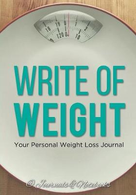 Write of Weight: Your Personal Weight Loss Journal (Paperback)