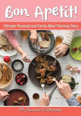 Bon Apetit! Ultimate Personal and Family Meal Planning Diary (Paperback)