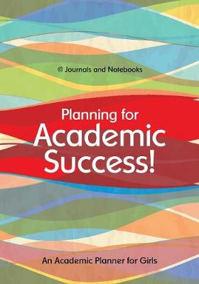 Planning for Academic Success! an Academic Planner for Girls (Paperback)