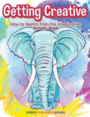 Getting Creative: How to Sketch From the Imagination Activity Book (Paperback)