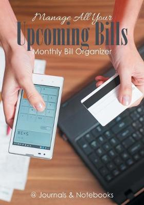 Manage All Your Upcoming Bills. Monthly Bill Organizer (Paperback)