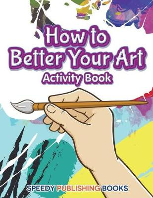 How to Better Your Art Activity Book (Paperback)
