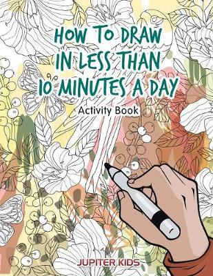 How to Draw in Less Than 10 Minutes a Day Activity Book (Paperback)