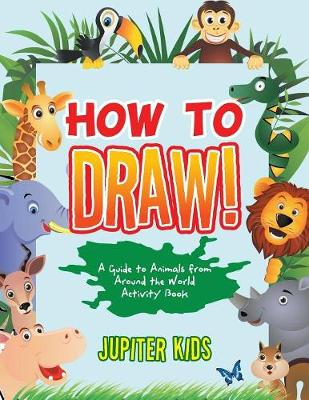 How to Draw! A Guide to Animals from Around the World Activity Book (Paperback)