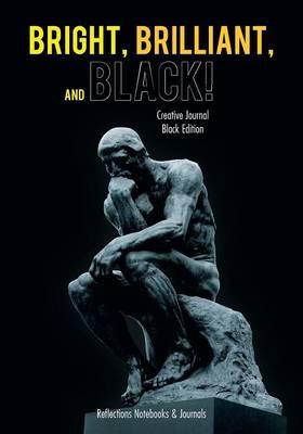 Bright, Brilliant, and Black! Creative Journal Black Edition (Paperback)