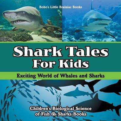 Shark Tales for Kids: Exciting World of Whales and Sharks - Children's Biological Science of Fish & Sharks Books (Paperback)