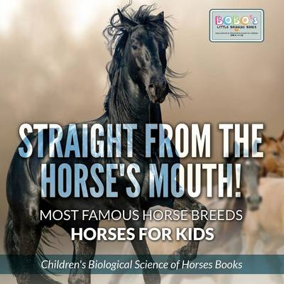 Straight from the Horse's Mouth! Most Famous Horse Breeds - Horses for Kids - Children's Biological Science of Horses Books (Paperback)