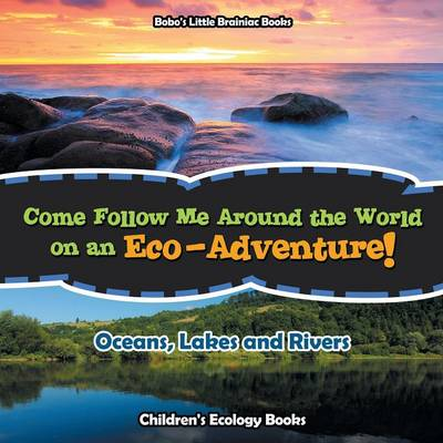 Come Follow Me Around the World on an Eco-Adventure! - Oceans, Lakes and Rivers - Children's Ecology Books (Paperback)