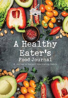 A Healthy Eater's Food Journal: A Journal to Record Your Eating Habits (Paperback)