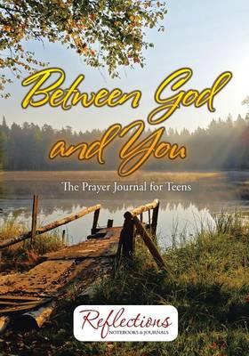 Between God and You: The Prayer Journal for Teens (Paperback)