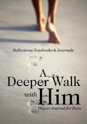 A Deeper Walk with Him: Prayer Journal for Boys (Paperback)