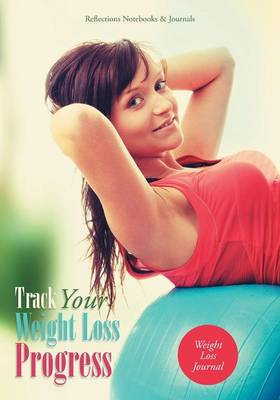 Track Your Weight Loss Progress Weight Loss Journal (Paperback)