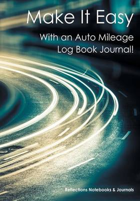 Make It Easy with an Auto Mileage Log Book Journal! (Paperback)