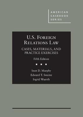 U.S. Foreign Relations Law: Cases, Materials, and Practice Exercises - American Casebook Series (Hardback)