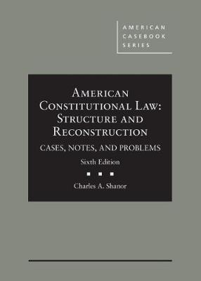 American Constitutional Law: Structure and Reconstruction, Cases, Notes, and Problems - CasebookPlus - American Casebook Series (Multimedia)