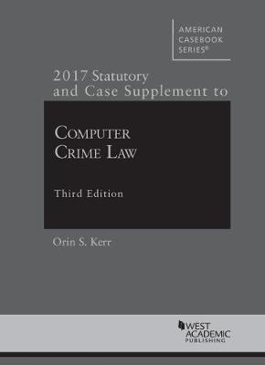 Computer Crime Law: 2017 Statutory and Case Supplement - American Casebook Series (Paperback)
