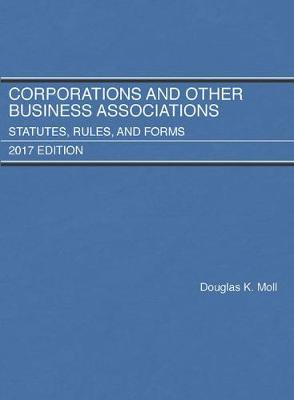 Corporations and Other Business Associations, Statutes, Rules, and Forms, 2017 - Selected Statutes (Paperback)
