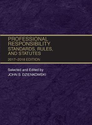 Professional Responsibility, Standards, Rules and Statutes, 2017-2018 - Selected Statutes (Paperback)