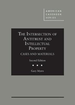 The Intersection of Antitrust and Intellectual Property: Cases and Materials - American Casebook Series (Hardback)