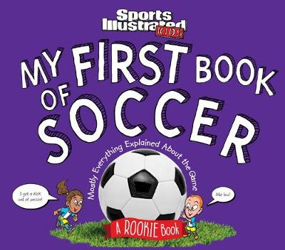 My First Book of Soccer: A Rookie Book: Mostly Everything Explained About the Game (Hardback)
