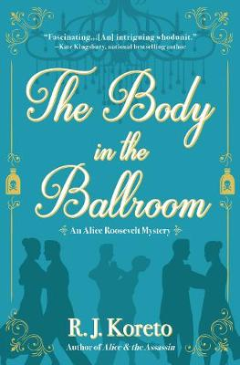 The Body In The Ballroom: An Alice Roosevelt Mystery (Hardback)
