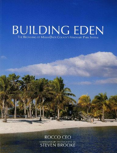 Building Eden: The Beginning of Miami-Dade County's Visionary Park System (Paperback)