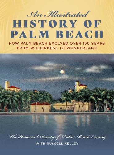 An Illustrated History of Palm Beach (Hardback)