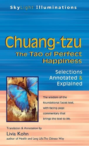 Chuang-tzu: The Tao of Perfect Happiness-Selections Annotated & Explained - SkyLight Illuminations (Hardback)
