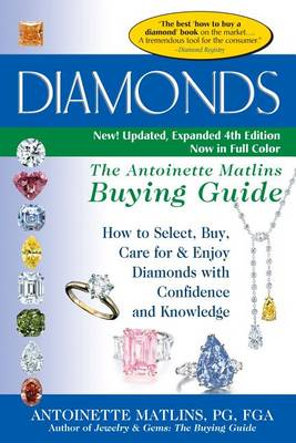 Diamonds (4th Edition): The Antoinette Matlins Buying Guide-How to Select, Buy, Care for & Enjoy Diamonds with Confidence and Knowledge (Hardback)