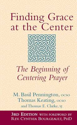 Finding Grace at the Center (3rd Edition): The Beginning of Centering Prayer (Hardback)