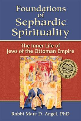 Foundations of Sephardic Spirituality: The Inner Life of Jews of the Ottoman Empire (Hardback)