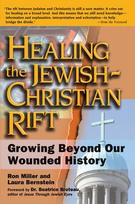 Healing the Jewish-Christian Rift: Growing Beyond Our Wounded History (Hardback)