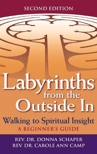 Labyrinths from the Outside In (2nd Edition): Walking to Spiritual Insight-A Beginner's Guide (Hardback)