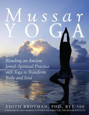 Mussar Yoga: Blending an Ancient Jewish Spiritual Practice with Yoga to Transform Body and Soul (Hardback)