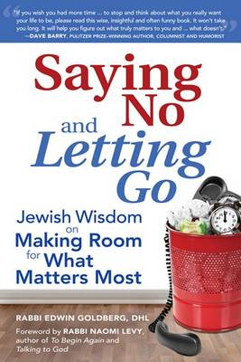 Saying No and Letting Go: Jewish Wisdom on Making Room for What Matters Most (Hardback)