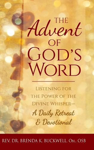 The Advent of God's Word: Listening for the Power of the Divine Whisper-A Daily Retreat and Devotional (Hardback)