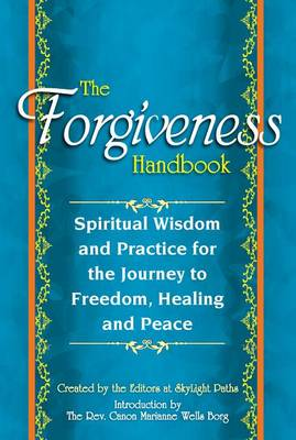 The Forgiveness Handbook: Spiritual Wisdom and Practice for the Journey to Freedom, Healing and Peace (Hardback)