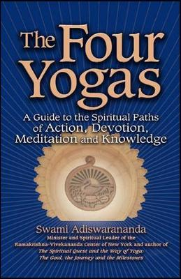 The Four Yogas: A Guide to the Spiritual Paths of Action, Devotion, Meditation and Knowledge (Hardback)