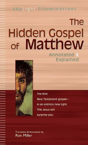 The Hidden Gospel of Matthew: Annotated & Explained - SkyLight Illuminations (Hardback)