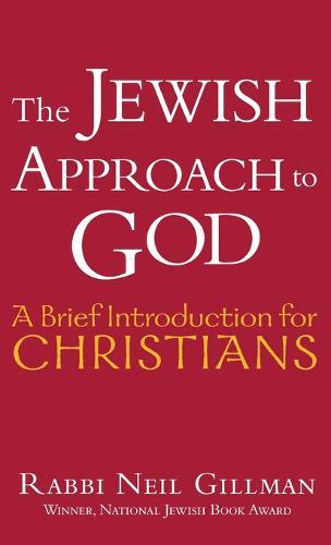 The Jewish Approach to God: A Brief Introduction for Christians - A Brief Introduction for Christians (Hardback)