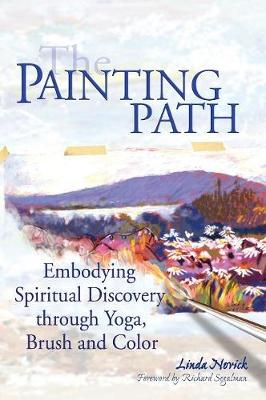 The Painting Path: Embodying Spiritual Discovery through Yoga, Brush and Color (Hardback)