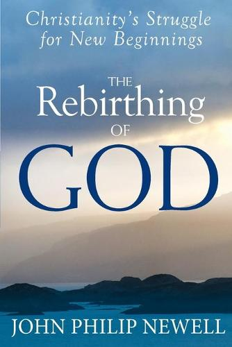 The Rebirthing of God: Christianity's Struggle for New Beginnings (Paperback)