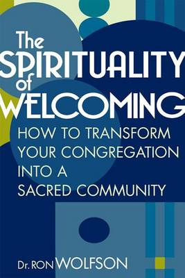 The Spirituality of Welcoming: How to Transform Your Congregation into a Sacred Community (Hardback)
