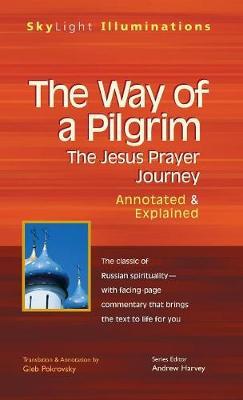The Way of a Pilgrim: The Jesus Prayer Journey-Annotated & Explained - SkyLight Illuminations (Hardback)