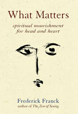 What Matters: Spiritual Nourishment for Head and Heart (Paperback)