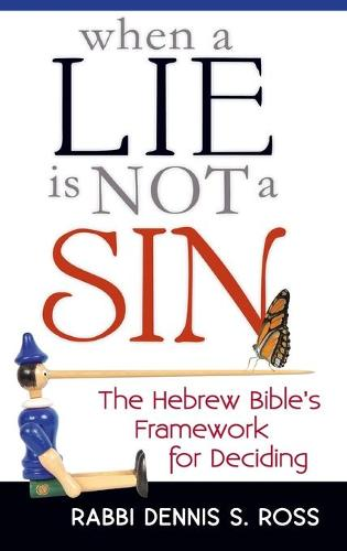 When a Lie Is Not a Sin: The Hebrew Bible's Framework for Deciding (Hardback)
