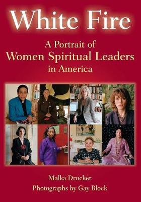 White Fire: A Portrait of Women Spiritual Leaders in America (Paperback)